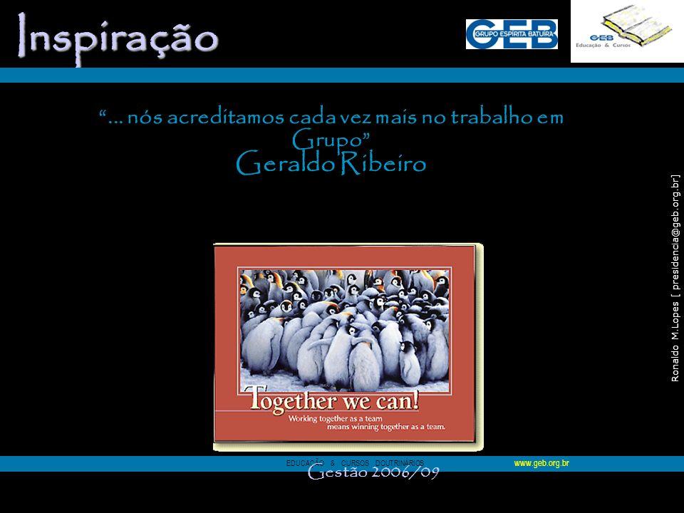 Ronaldo M.Lopes [ presidencia@geb.org.br] 81 Inspiração Inspiração... nós acreditamos cada vez mais no trabalho em Grupo Geraldo Ribeiro EDUCAÇÃO & CU