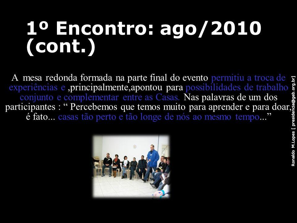 Ronaldo M.Lopes [ presidencia@geb.org.br] 1º Encontro: ago/2010 (cont.) A mesa redonda formada na parte final do evento permitiu a troca de experiênci