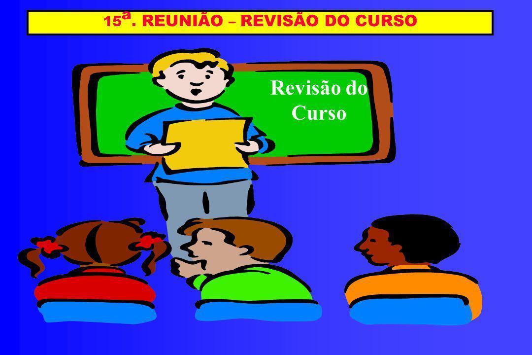 15 a. REUNIÃO – REVISÃO DO CURSO Revisão do Curso