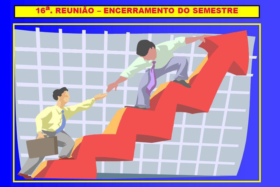 16 a. REUNIÃO – ENCERRAMENTO DO SEMESTRE
