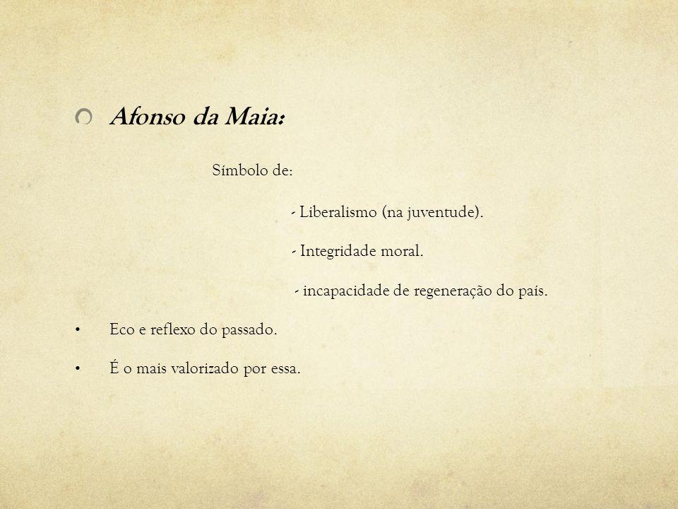 Carlos da Maia: - Simboliza a incapacidade de regeneração do país.