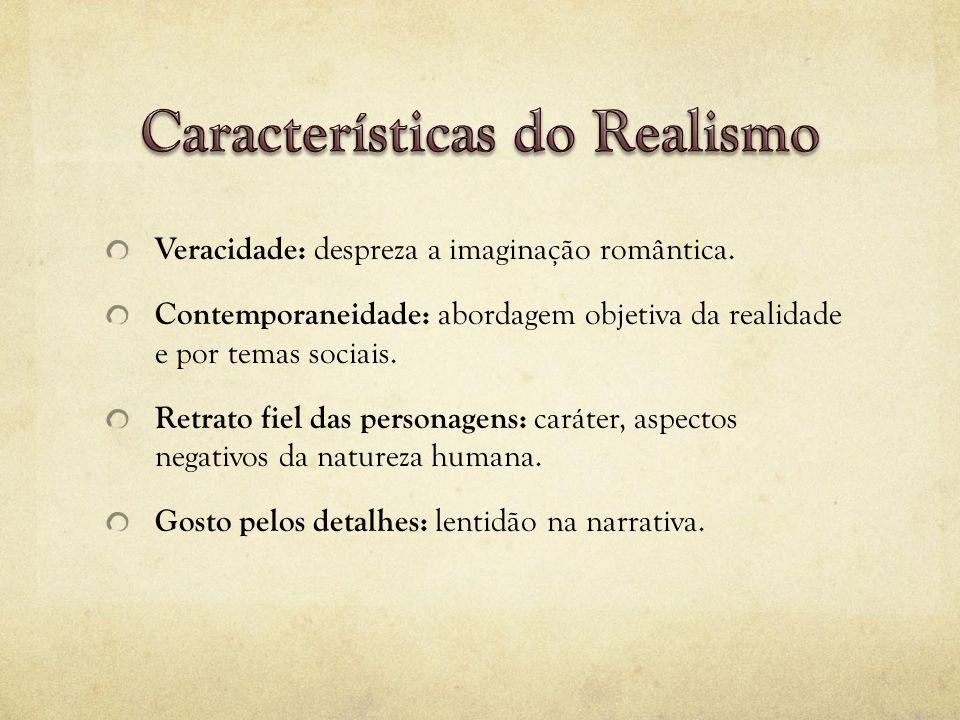 ...O Realismo é uma reacção contra o Romantismo: O Romantismo era a apoteose do sentimento; o Realismo é a anatomia do carácter.