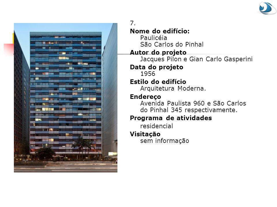 7. Nome do edifício: Paulicéia São Carlos do Pinhal Autor do projeto Jacques Pilon e Gian Carlo Gasperini Data do projeto 1956 Estilo do edifício Arqu