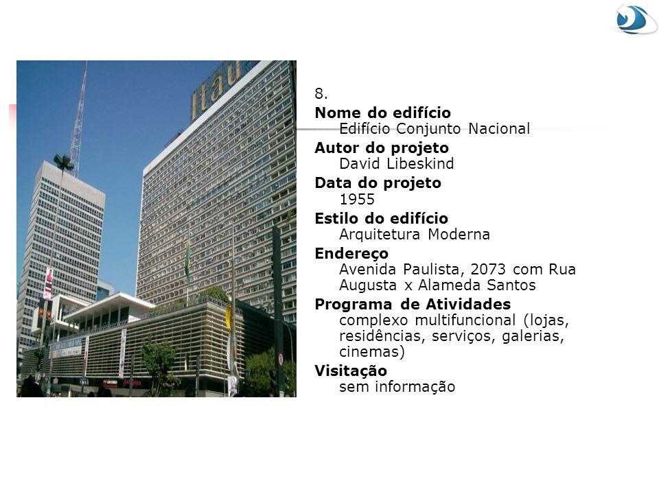 8. Nome do edifício Edifício Conjunto Nacional Autor do projeto David Libeskind Data do projeto 1955 Estilo do edifício Arquitetura Moderna Endereço A