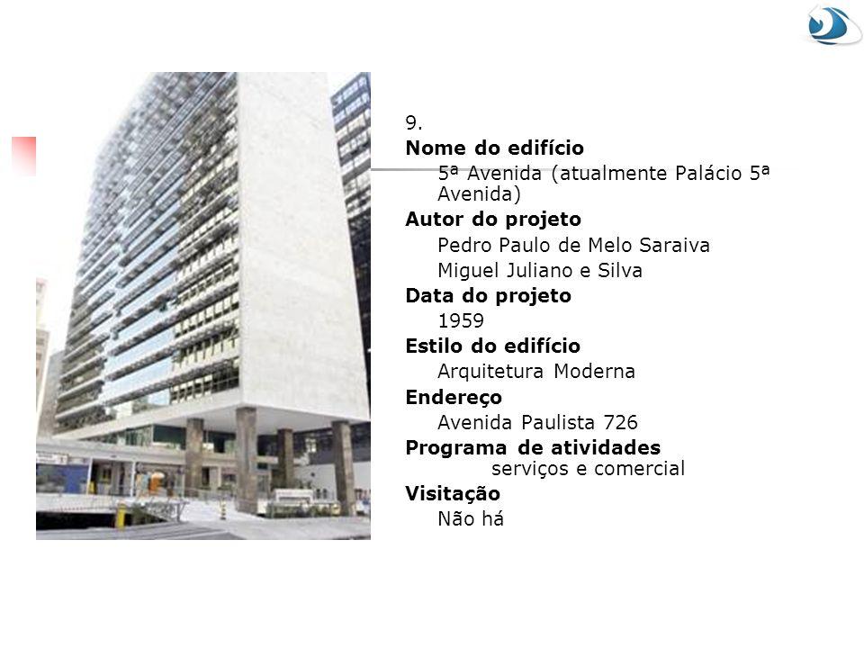 9. Nome do edifício 5ª Avenida (atualmente Palácio 5ª Avenida) Autor do projeto Pedro Paulo de Melo Saraiva Miguel Juliano e Silva Data do projeto 195