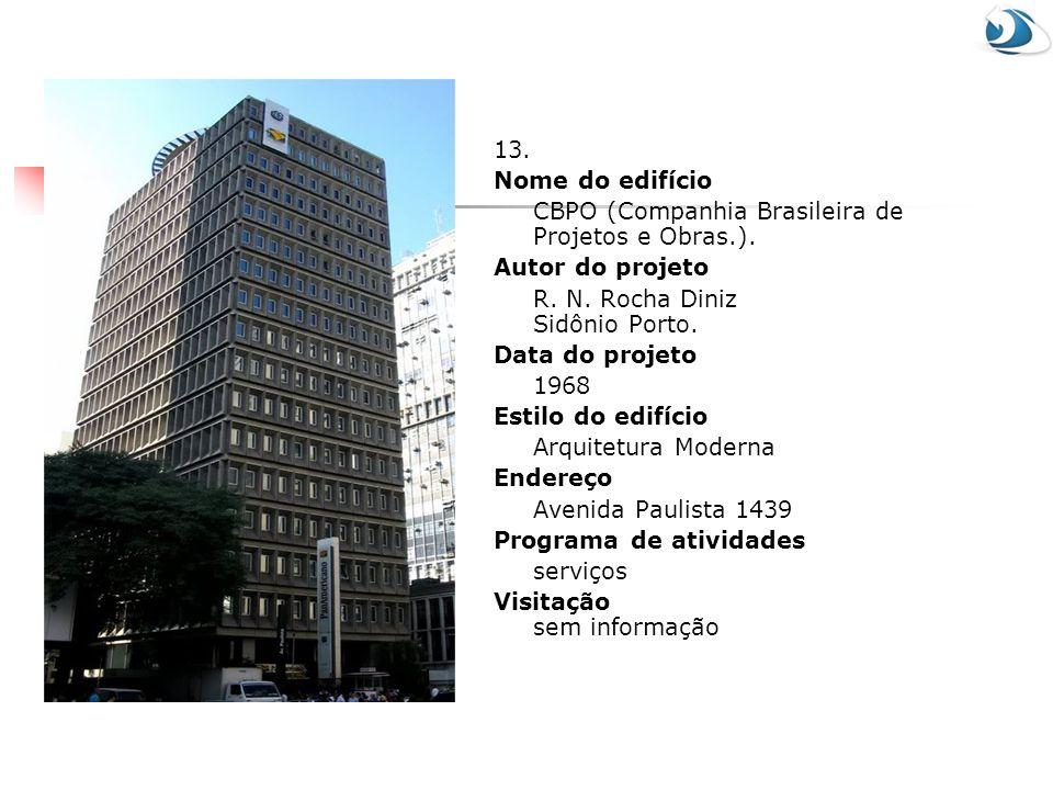 13. Nome do edifício CBPO (Companhia Brasileira de Projetos e Obras.). Autor do projeto R. N. Rocha Diniz Sidônio Porto. Data do projeto 1968 Estilo d