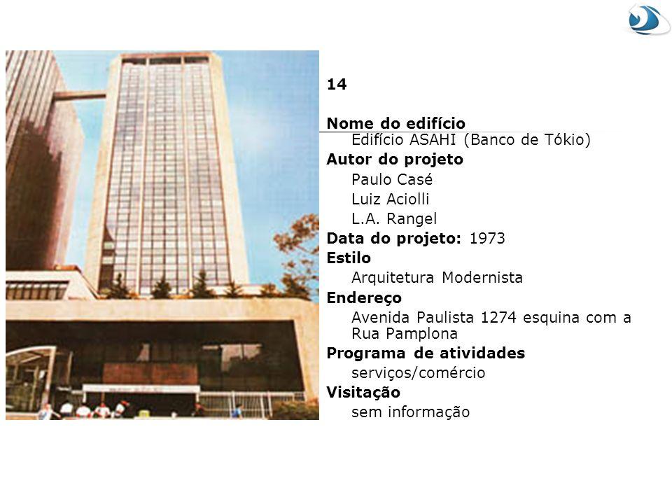 14 Nome do edifício Edifício ASAHI (Banco de Tókio) Autor do projeto Paulo Casé Luiz Aciolli L.A. Rangel Data do projeto: 1973 Estilo Arquitetura Mode
