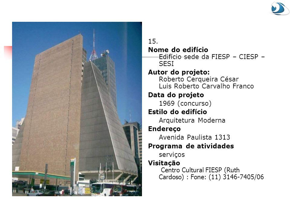 15. Nome do edifício Edifício sede da FIESP – CIESP – SESI Autor do projeto: Roberto Cerqueira César Luis Roberto Carvalho Franco Data do projeto 1969