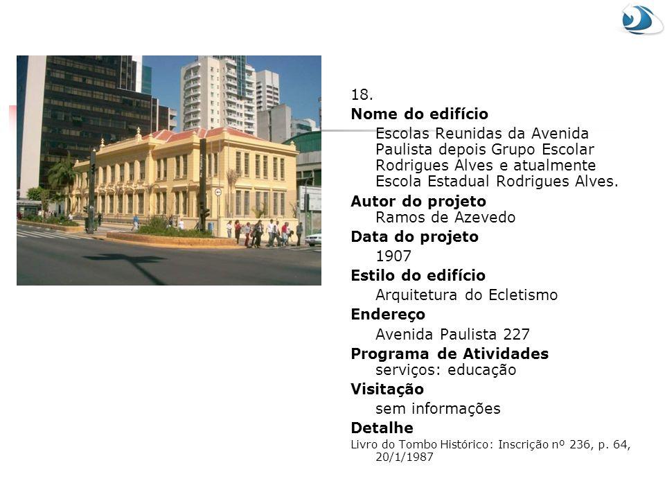 18. Nome do edifício Escolas Reunidas da Avenida Paulista depois Grupo Escolar Rodrigues Alves e atualmente Escola Estadual Rodrigues Alves. Autor do