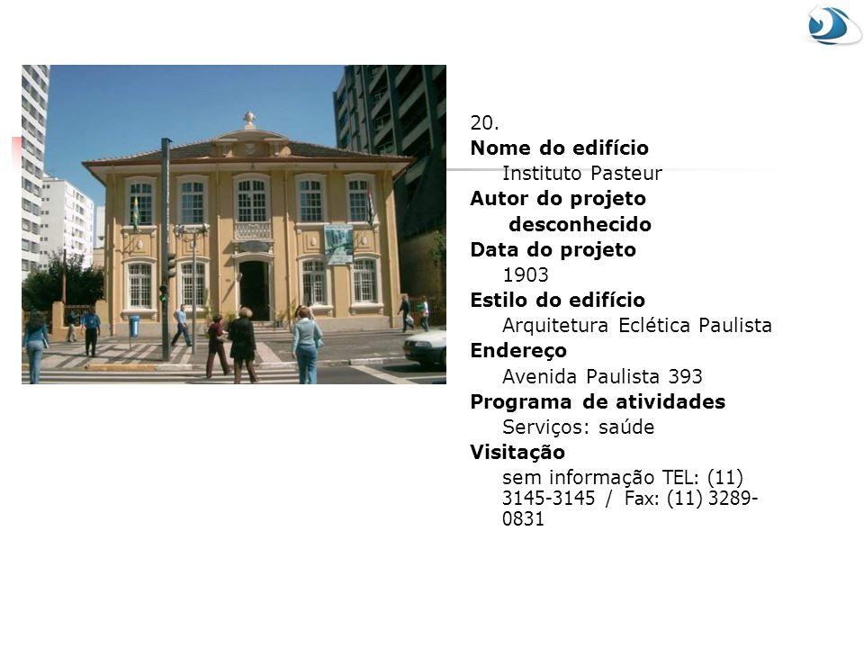 20. Nome do edifício Instituto Pasteur Autor do projeto desconhecido Data do projeto 1903 Estilo do edifício Arquitetura Eclética Paulista Endereço Av