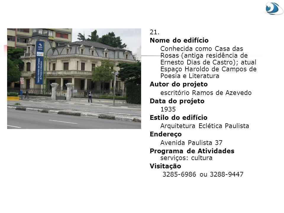 21. Nome do edifício Conhecida como Casa das Rosas (antiga residência de Ernesto Dias de Castro); atual Espaço Haroldo de Campos de Poesia e Literatur
