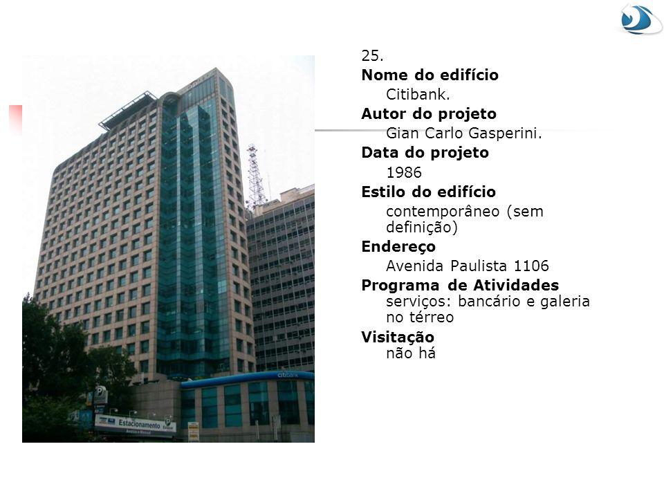 25. Nome do edifício Citibank. Autor do projeto Gian Carlo Gasperini. Data do projeto 1986 Estilo do edifício contemporâneo (sem definição) Endereço A
