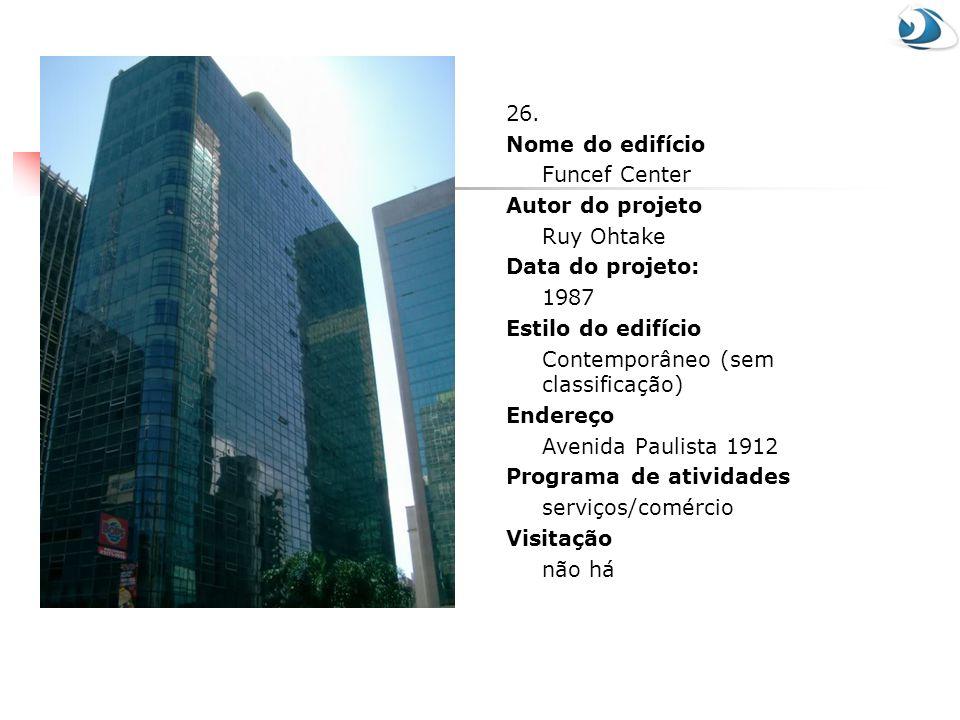 26. Nome do edifício Funcef Center Autor do projeto Ruy Ohtake Data do projeto: 1987 Estilo do edifício Contemporâneo (sem classificação) Endereço Ave