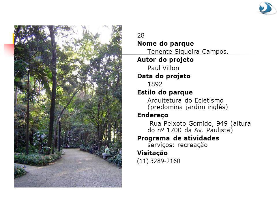 28 Nome do parque Tenente Siqueira Campos. Autor do projeto Paul Villon Data do projeto 1892 Estilo do parque Arquitetura do Ecletismo (predomina jard