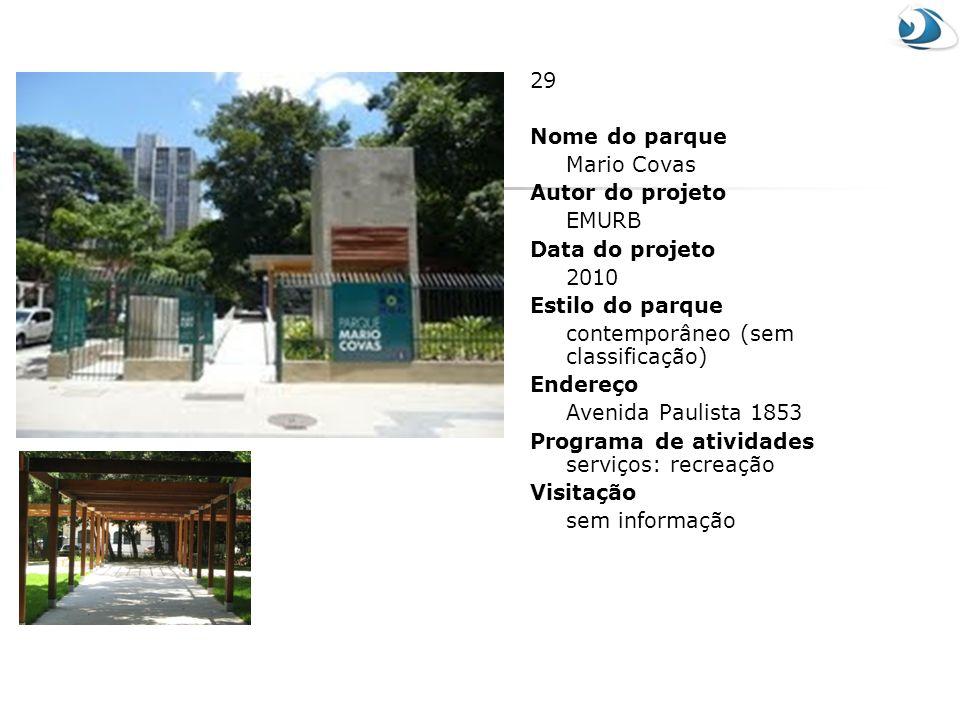29 Nome do parque Mario Covas Autor do projeto EMURB Data do projeto 2010 Estilo do parque contemporâneo (sem classificação) Endereço Avenida Paulista