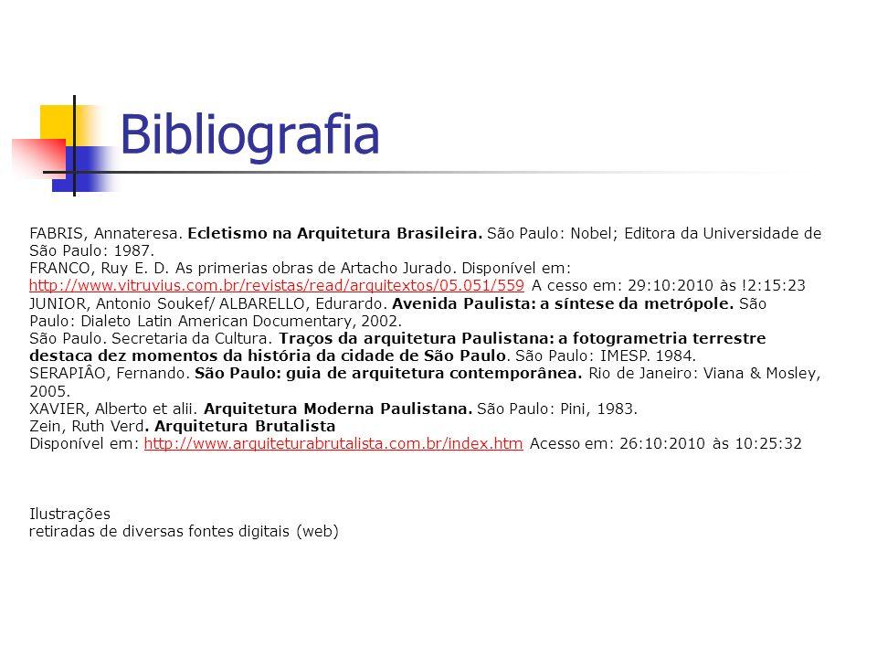 Bibliografia FABRIS, Annateresa. Ecletismo na Arquitetura Brasileira. São Paulo: Nobel; Editora da Universidade de São Paulo: 1987. FRANCO, Ruy E. D.