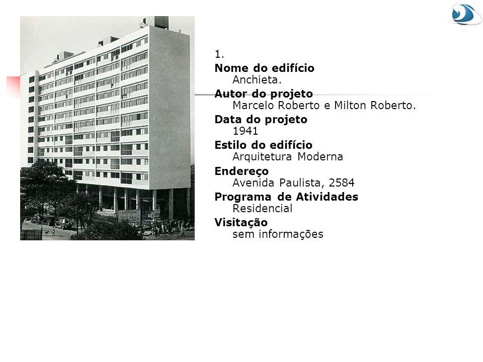 1. Nome do edifício Anchieta. Autor do projeto Marcelo Roberto e Milton Roberto. Data do projeto 1941 Estilo do edifício Arquitetura Moderna Endereço