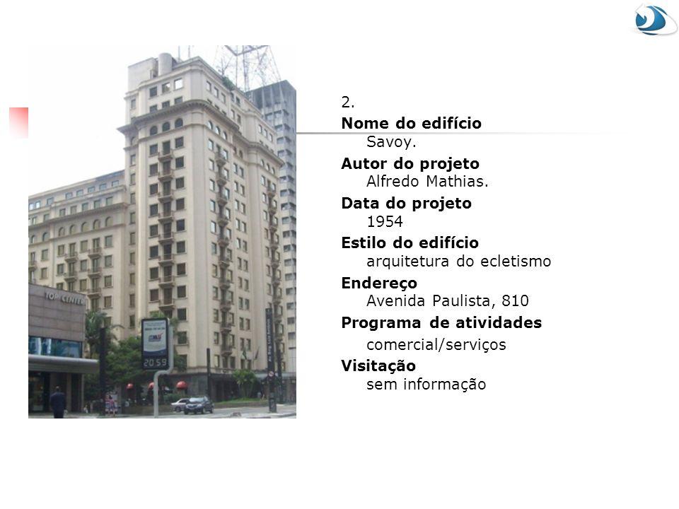 2. Nome do edifício Savoy. Autor do projeto Alfredo Mathias. Data do projeto 1954 Estilo do edifício arquitetura do ecletismo Endereço Avenida Paulist