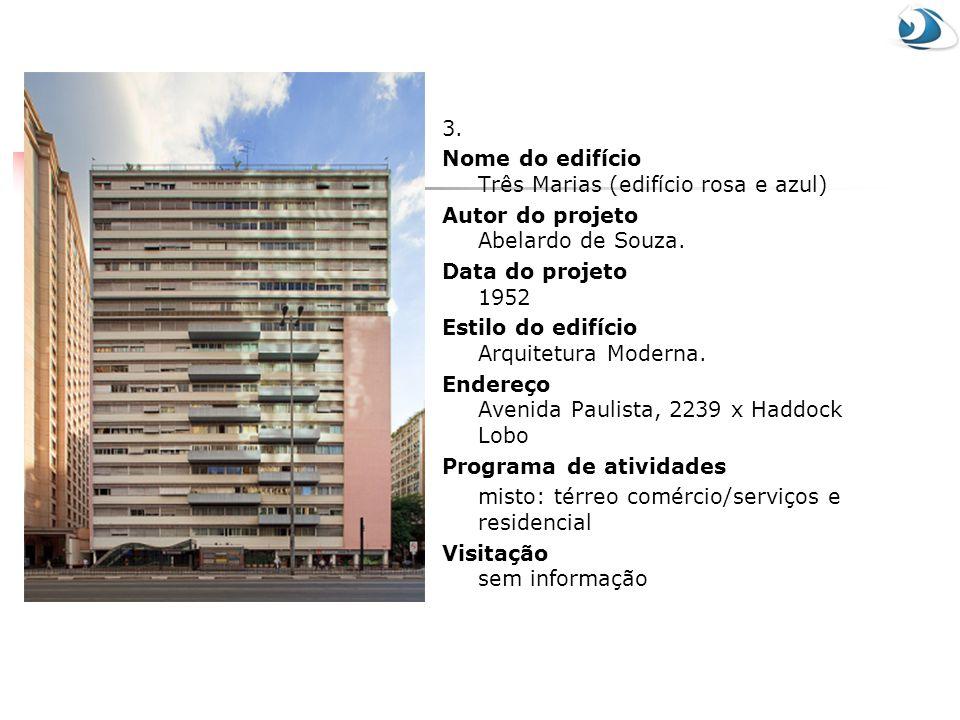 3. Nome do edifício Três Marias (edifício rosa e azul) Autor do projeto Abelardo de Souza. Data do projeto 1952 Estilo do edifício Arquitetura Moderna