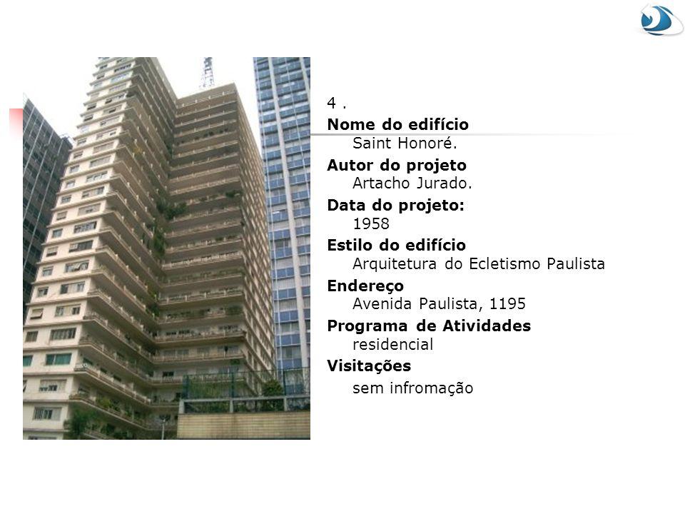 4. Nome do edifício Saint Honoré. Autor do projeto Artacho Jurado. Data do projeto: 1958 Estilo do edifício Arquitetura do Ecletismo Paulista Endereço