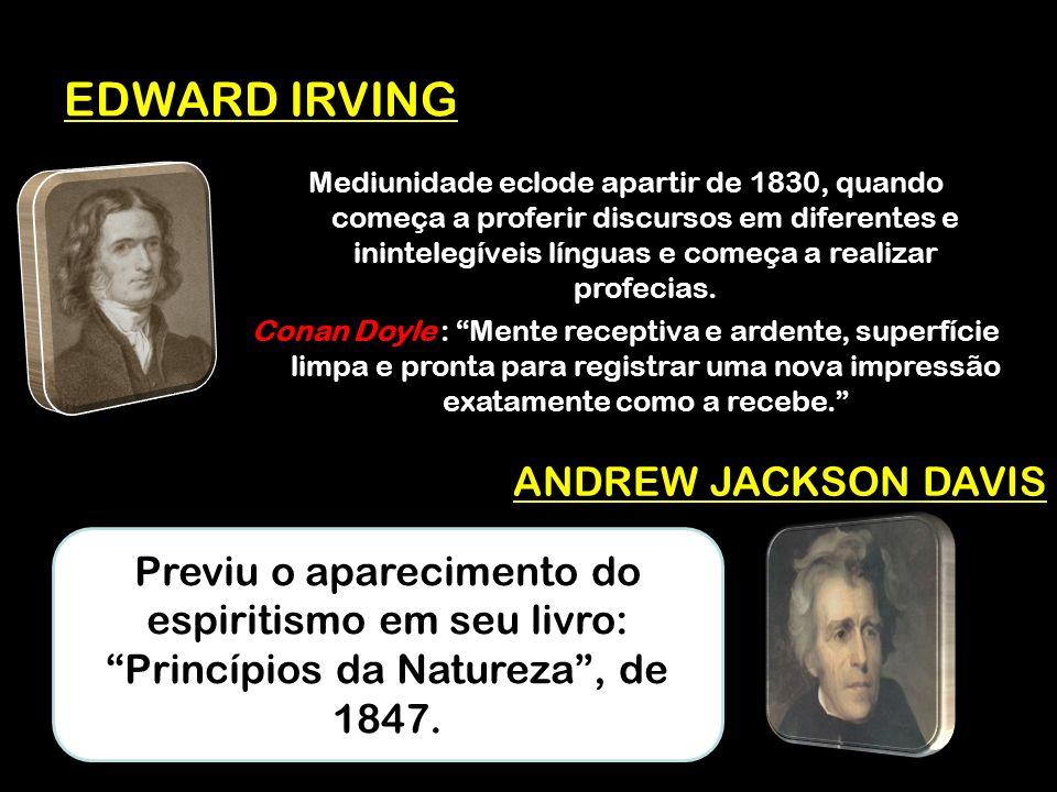 EDWARD IRVING Mediunidade eclode apartir de 1830, quando começa a proferir discursos em diferentes e inintelegíveis línguas e começa a realizar profecias.