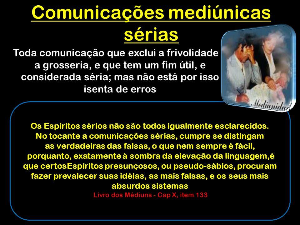 Comunicações mediúnicas sérias Os Espíritos sérios não são todos igualmente esclarecidos.