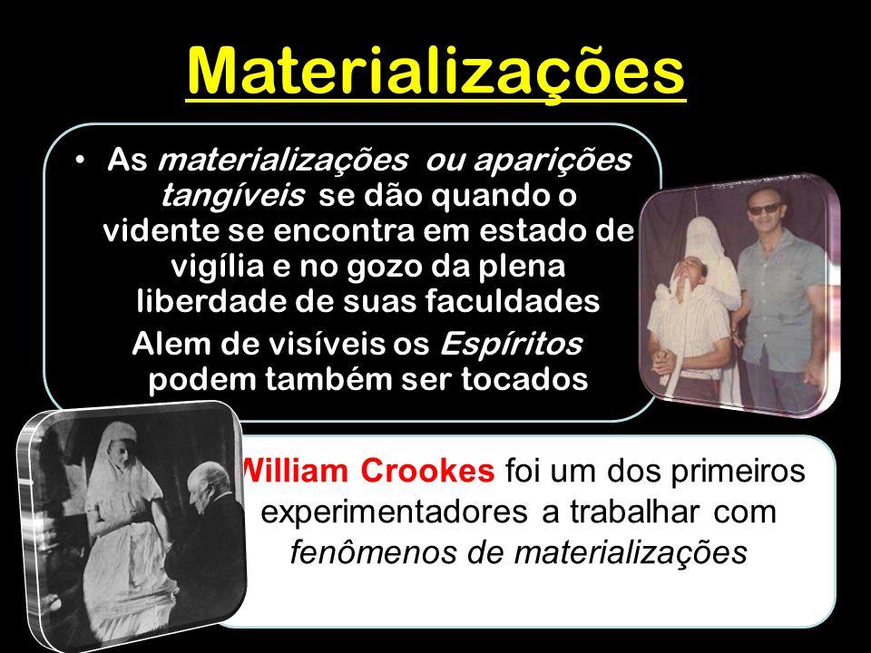 Materializações As materializações ou aparições tangíveis se dão quando o vidente se encontra em estado de vigília e no gozo da plena liberdade de suas faculdades Alem de visíveis os Espíritos podem também ser tocados William Crookes foi um dos primeiros experimentadores a trabalhar com fenômenos de materializações