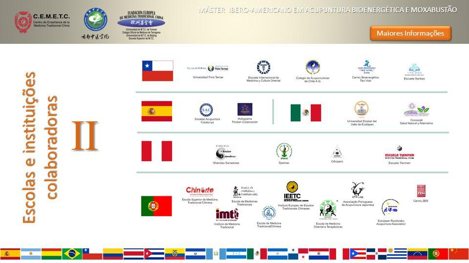 Escolas e instituições colaboradoras MÁSTER IBERO-AMERICANO EM ACUPUNTURA BIOENERGÉTICA E MOXABUSTÃO Maiores Informações II