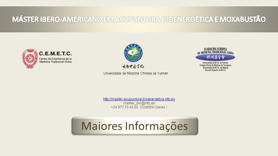 Maiores Informações Maiores Informações Universidade de Medicina Chinesa de Yunnan http://master-acupuntura-bioenergetica.mtc.es master_bio@mtc.es +34