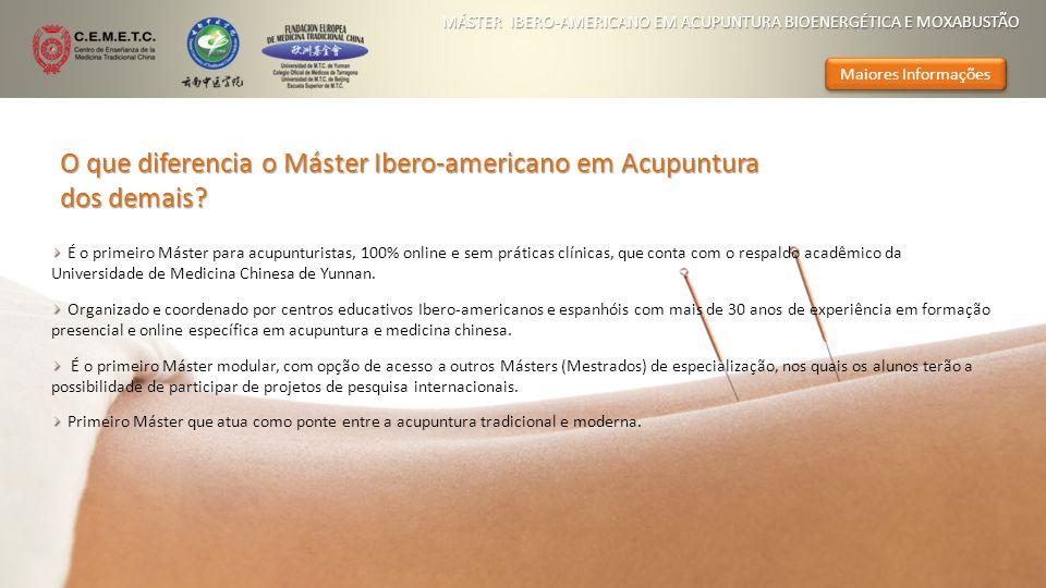Maiores Informações MÁSTER IBERO-AMERICANO EM ACUPUNTURA BIOENERGÉTICA E MOXABUSTÃO O que diferencia o Máster Ibero-americano em Acupuntura dos demais