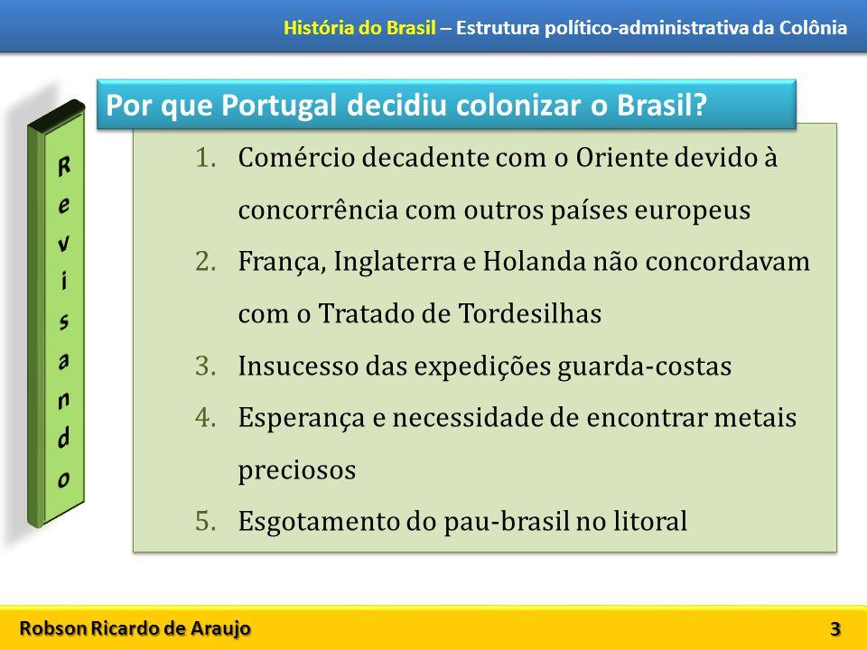 Robson Ricardo de Araujo História do Brasil – Estrutura político-administrativa da Colônia 14