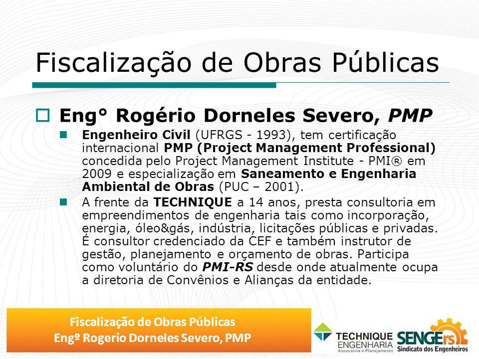 Fiscalização de Obras Públicas Engº Rogerio Dorneles Severo, PMP Eng° Rogério Dorneles Severo, PMP Engenheiro Civil (UFRGS - 1993), tem certificação i