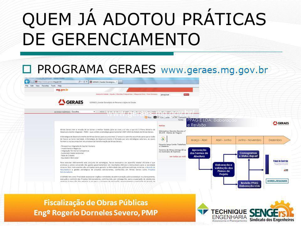 Fiscalização de Obras Públicas Engº Rogerio Dorneles Severo, PMP QUEM JÁ ADOTOU PRÁTICAS DE GERENCIAMENTO PROGRAMA GERAES www.geraes.mg.gov.br www.ger