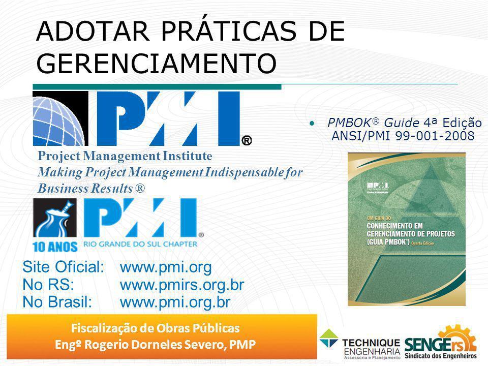 Fiscalização de Obras Públicas Engº Rogerio Dorneles Severo, PMP ADOTAR PRÁTICAS DE GERENCIAMENTO