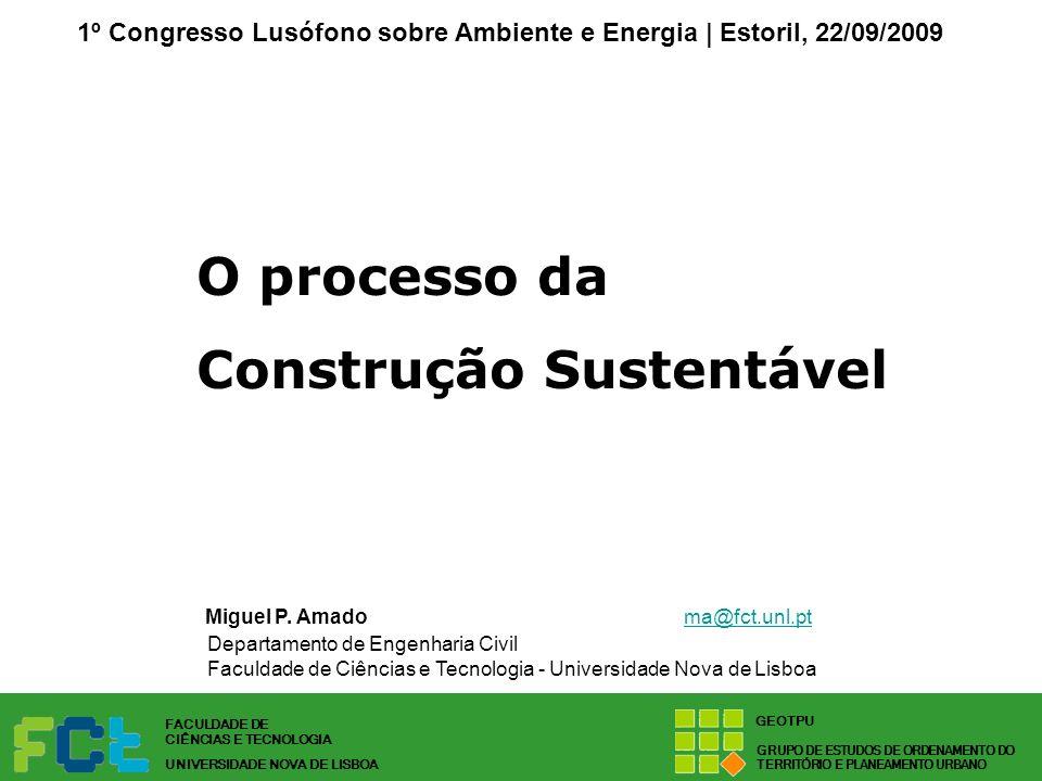 Miguel P. Amado ma@fct.unl.ptma@fct.unl.pt Departamento de Engenharia Civil Faculdade de Ciências e Tecnologia - Universidade Nova de Lisboa O process