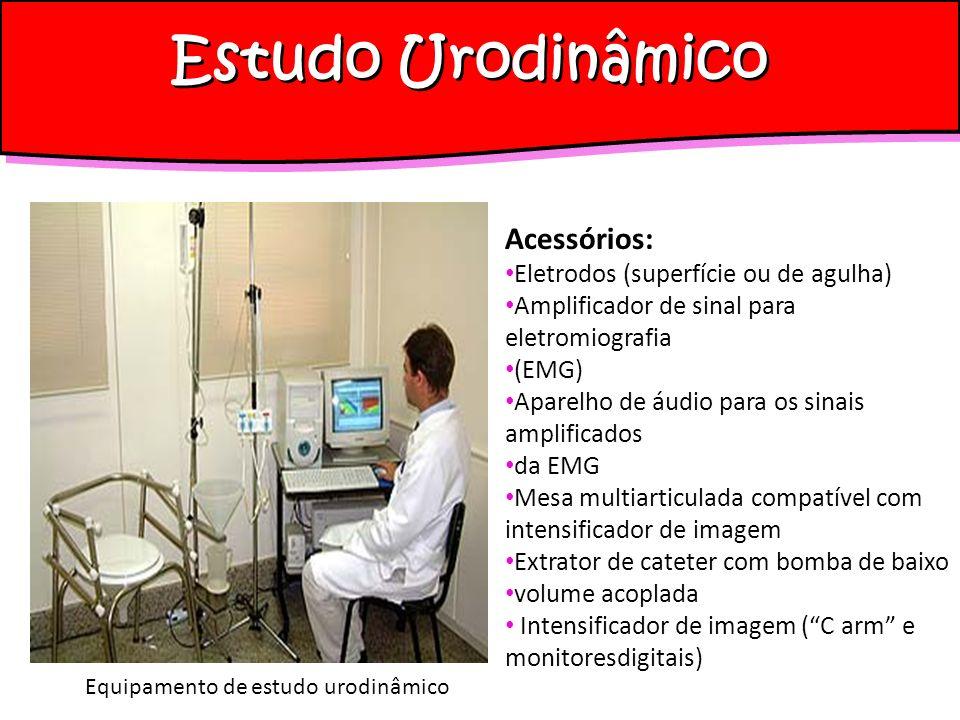 Estudo Urodinâmico Equipamento de estudo urodinâmico Acessórios: Eletrodos (superfície ou de agulha) Amplificador de sinal para eletromiografia (EMG)