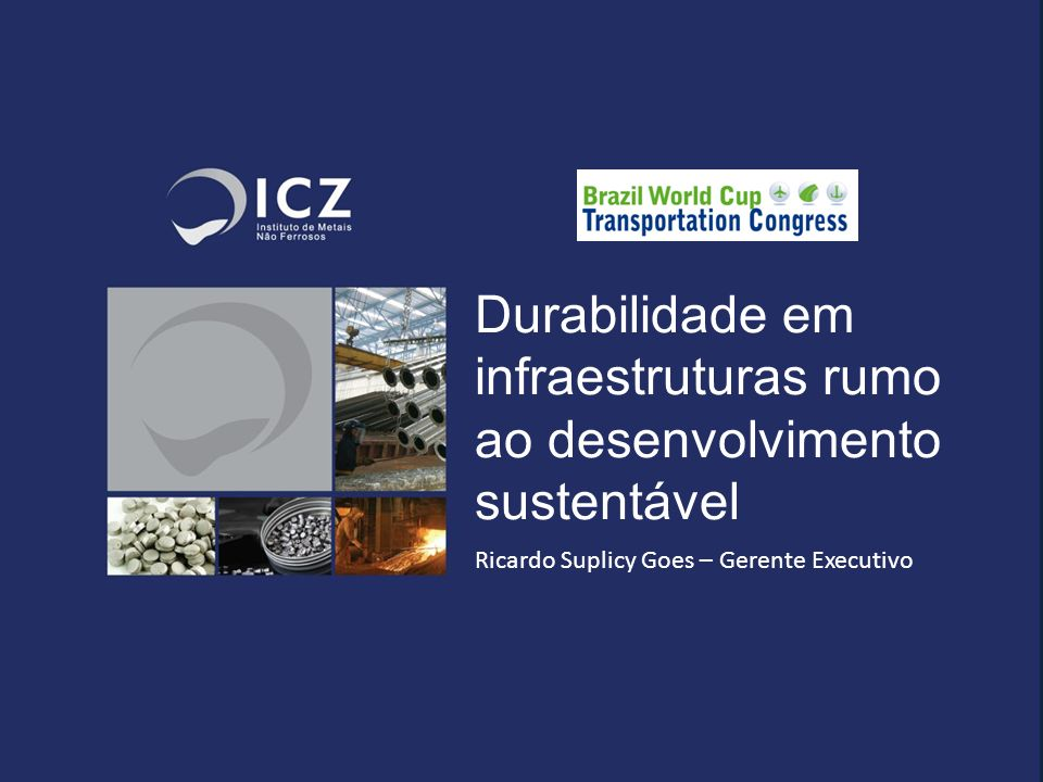 Durabilidade em infraestruturas rumo ao desenvolvimento sustentável Ricardo Suplicy Goes – Gerente Executivo