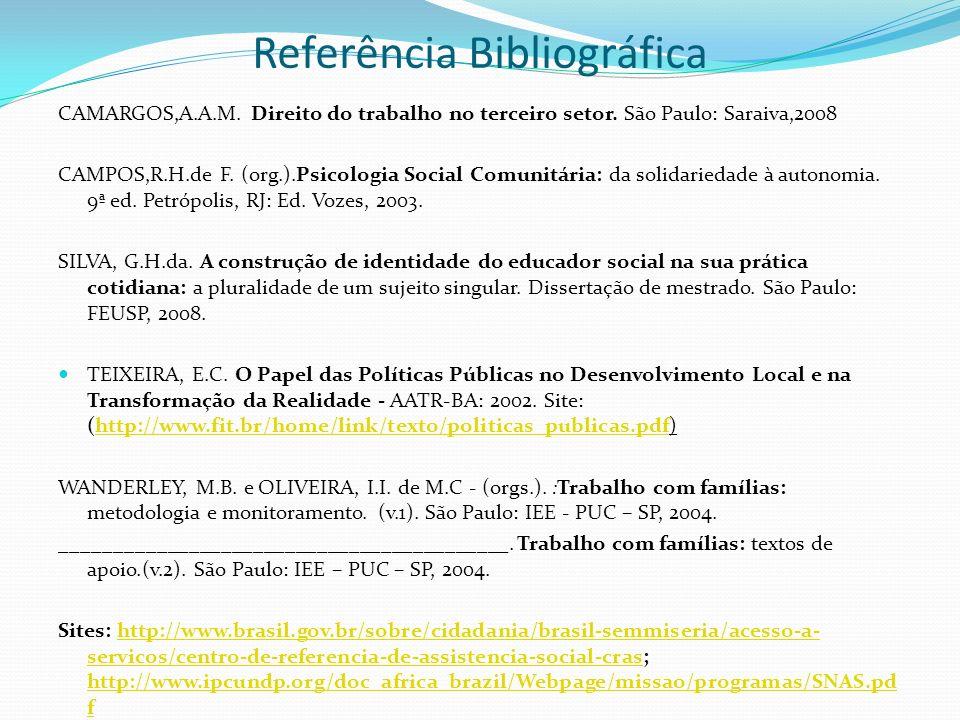 Referência Bibliográfica CAMARGOS,A.A.M. Direito do trabalho no terceiro setor. São Paulo: Saraiva,2008 CAMPOS,R.H.de F. (org.).Psicologia Social Comu