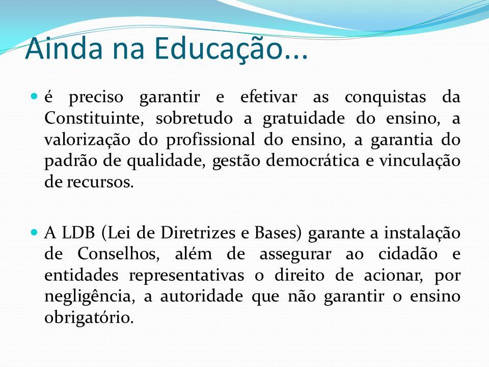 Ainda na Educação... é preciso garantir e efetivar as conquistas da Constituinte, sobretudo a gratuidade do ensino, a valorização do profissional do e