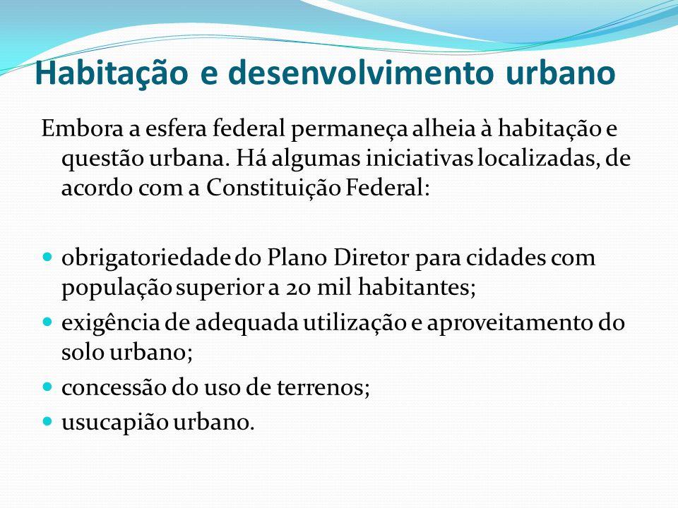Habitação e desenvolvimento urbano Embora a esfera federal permaneça alheia à habitação e questão urbana. Há algumas iniciativas localizadas, de acord