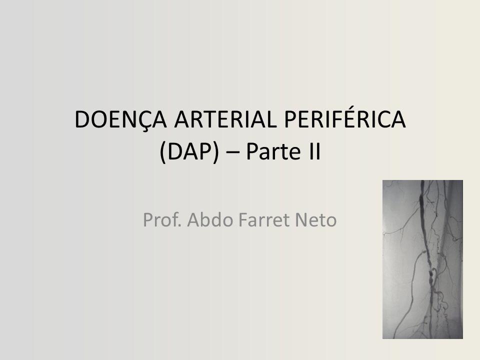 DOENÇA ARTERIAL PERIFÉRICA (DAP) – Parte II Prof. Abdo Farret Neto