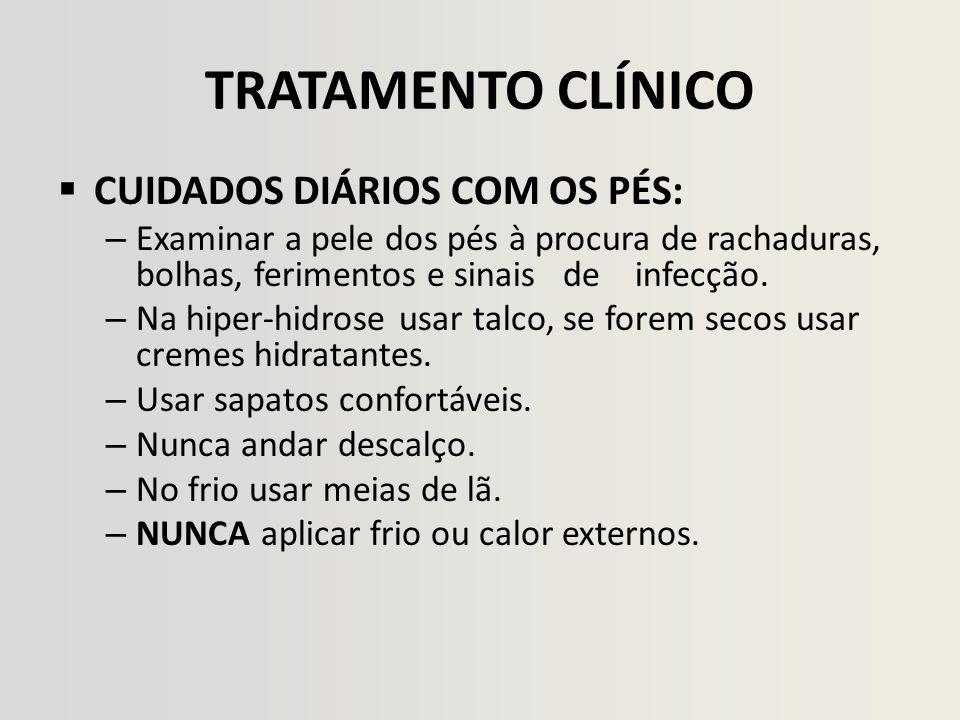 TRATAMENTO CLÍNICO CUIDADOS DIÁRIOS COM OS PÉS: – Examinar a pele dos pés à procura de rachaduras, bolhas, ferimentos e sinais de infecção. – Na hiper