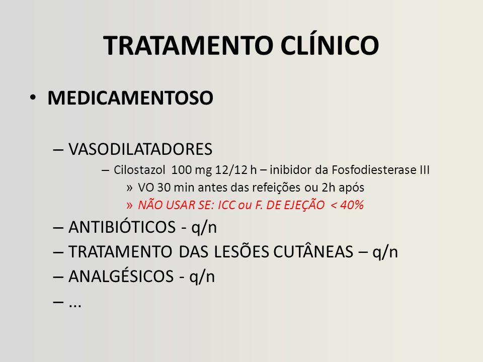 TRATAMENTO CLÍNICO MEDICAMENTOSO – VASODILATADORES – Cilostazol 100 mg 12/12 h – inibidor da Fosfodiesterase III » VO 30 min antes das refeições ou 2h após » NÃO USAR SE: ICC ou F.
