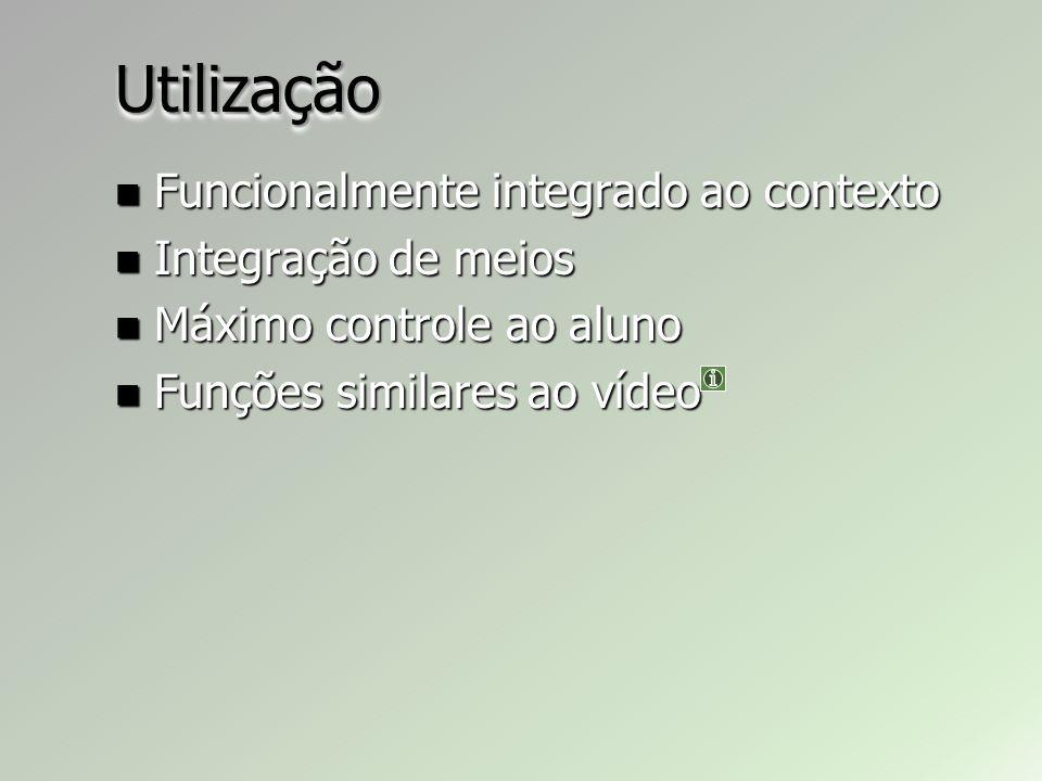 UtilizaçãoUtilização Funcionalmente integrado ao contexto Funcionalmente integrado ao contexto Integração de meios Integração de meios Máximo controle ao aluno Máximo controle ao aluno Funções similares ao vídeo Funções similares ao vídeo