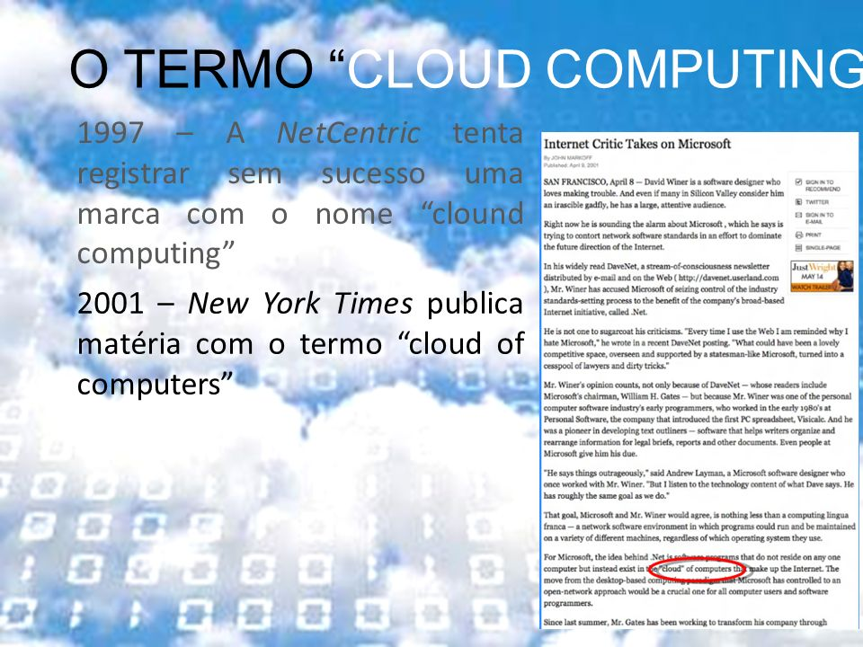 2001 – New York Times publica matéria com o termo cloud of computers O TERMO CLOUD COMPUTING 1997 – A NetCentric tenta registrar sem sucesso uma marca com o nome clound computing