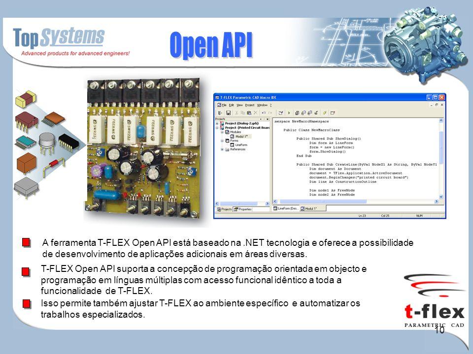 10 A ferramenta T-FLEX Open API está baseado na.NET tecnologia e oferece a possibilidade de desenvolvimento de aplicações adicionais em áreas diversas.