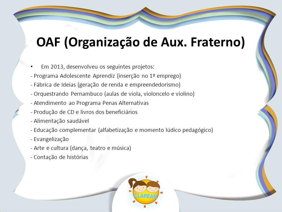 OAF (Organização de Aux. Fraterno) Em 2013, desenvolveu os seguintes projetos: - Programa Adolescente Aprendiz (inserção no 1º emprego) - Fábrica de I