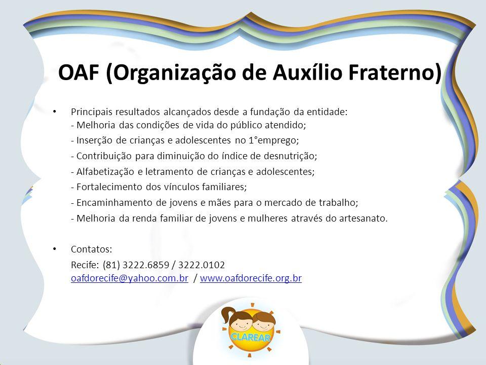 OAF (Organização de Auxílio Fraterno) Principais resultados alcançados desde a fundação da entidade: - Melhoria das condições de vida do público atend