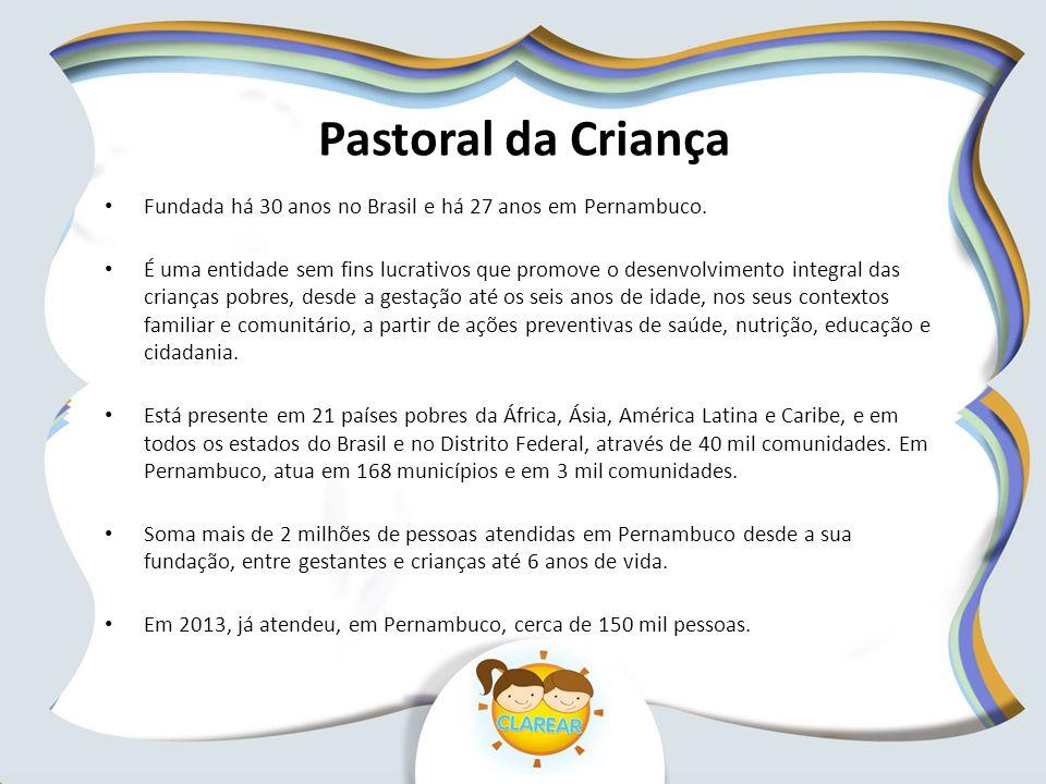 Pastoral da Criança Fundada há 30 anos no Brasil e há 27 anos em Pernambuco. É uma entidade sem fins lucrativos que promove o desenvolvimento integral