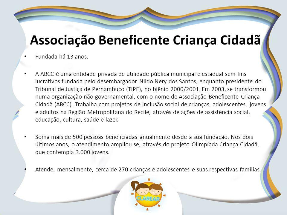 Associação Beneficente Criança Cidadã Fundada há 13 anos. A ABCC é uma entidade privada de utilidade pública municipal e estadual sem fins lucrativos